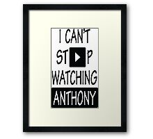 I Can't Stop Watching Anthony Framed Print