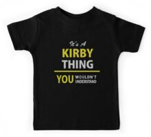 It's a KIRBY Thing, You Wouldn't Understand  Kids Tee