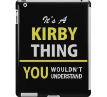 It's a KIRBY Thing, You Wouldn't Understand  iPad Case/Skin