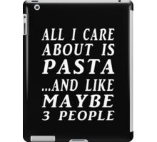 all i care about is pasta and like maybe 3 people iPad Case/Skin