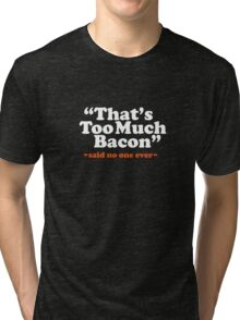Too Much Bacon Funny Quote Tri-blend T-Shirt