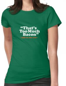 Too Much Bacon Funny Quote Womens Fitted T-Shirt