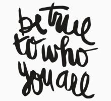 Be true to who you are by shirtshirtshirt