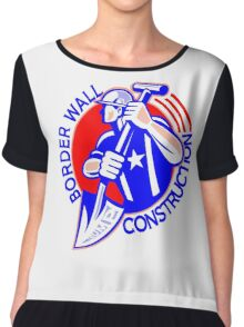 BORDER WALL CONSTRUCTION - GET READY FOR WORK  Chiffon Top