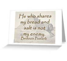 He Who Shares - Bedouin Proverb Greeting Card