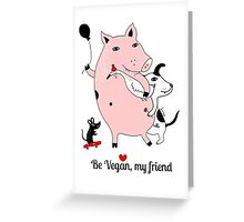 Be vegan, my friend Greeting Card