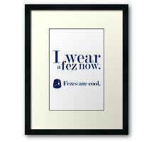 Fezes Are cool! Framed Print