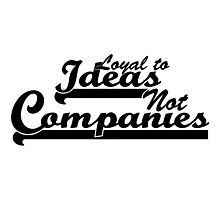 """""""Loyal To Ideas, Not Companies"""" Merchandise Photographic Print"""