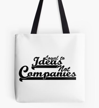 """""""Loyal To Ideas, Not Companies"""" Merchandise Tote Bag"""