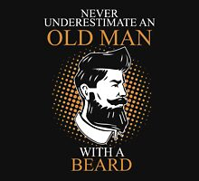 Never Underestimate An Old Man Beard Unisex T-Shirt