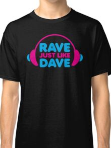 Rave Like Dave Music Quote Classic T-Shirt