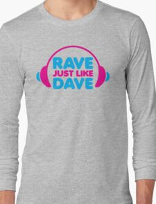 Rave Like Dave Music Quote Long Sleeve T-Shirt