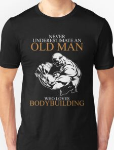 Never Underestimate An Old Man Bodybuilding Unisex T-Shirt