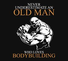 Never Underestimate An Old Man Bodybuilding Unisex T-Shirt