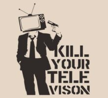 Kill Your Television by CaptainTrips