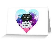 THAT'S THE THING ABOUT PAIN IT DEMENDS TO BE FELT TFIOS THE TAULT IN OUR STARS TUMBLR STICKER SHIRT ETC Greeting Card