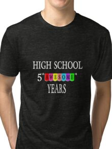 High School 5 Awesome Years Tri-blend T-Shirt