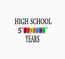 Awesome 5 years of High School Unisex T-Shirt
