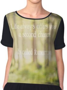 life always offers you a second chance. it's called tomorrow Chiffon Top