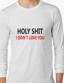 I don't love you, funny Saying Long Sleeve T-Shirt