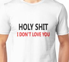 I don't love you, funny Saying Unisex T-Shirt