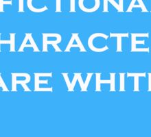"""""""Not All Fictional Characters Are White"""" (blue) Sticker"""