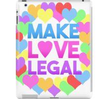 Make Love Legal – LGBTQ* pride and advocacy iPad Case/Skin