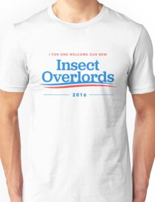 I For One Welcome Our New Insect Overlords 2016 T-Shirt Unisex T-Shirt