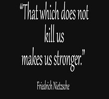 "KILL, DEATH; Friedrich, Nietzsche, ""That which does not kill us, makes us stronger."" White on Black Unisex T-Shirt"