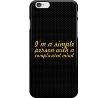 I'm a simple person... Inspirational Quote iPhone Case/Skin
