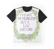 I've got 99 problems but a low ain't one Graphic T-Shirt