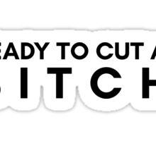 CUT A BITCH Sticker