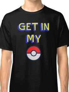 Get In My Pokeball Classic T-Shirt