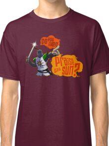Do you even praise the sun? Classic T-Shirt