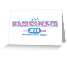 Bridesmaid Team T-shirt - One Last Fling Before The Ring Greeting Card
