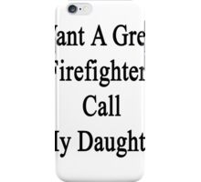 Want A Great Firefighter? Call My Daughter  iPhone Case/Skin