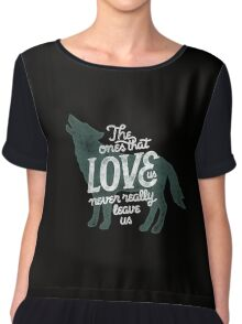 The Ones That Love Us Never Really Leave Us Chiffon Top