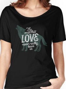The Ones That Love Us Never Really Leave Us Women's Relaxed Fit T-Shirt