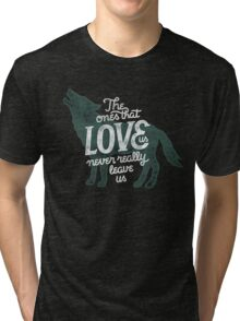 The Ones That Love Us Never Really Leave Us Tri-blend T-Shirt