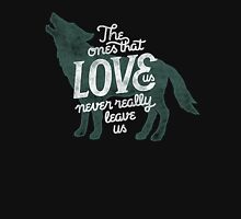The Ones That Love Us Never Really Leave Us Unisex T-Shirt