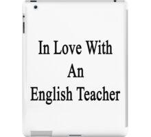 In Love With An English Teacher  iPad Case/Skin