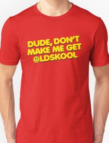 Dude Old Skool Music Quote Unisex T-Shirt
