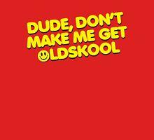 Dude Old Skool Music Quote Unisex T-Shirt