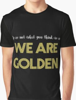 We Are Golden Graphic T-Shirt