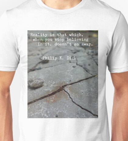 Philip K. Dick Quote - Reality Unisex T-Shirt
