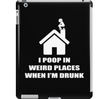 I POOP IN WEIRD PLACES WHEN I'M DRUNK iPad Case/Skin