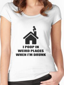 I POOP IN WEIRD PLACES WHEN I'M DRUNK Women's Fitted Scoop T-Shirt