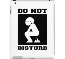 DO NOT DISTURB. I'M POOPING. iPad Case/Skin