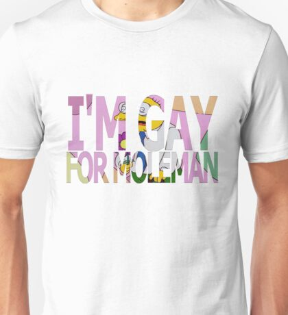 I'm Gay For Moleman Unisex T-Shirt