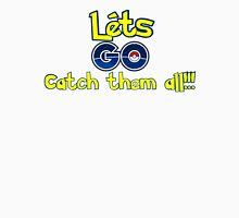 Lets go Catch them all!!! Unisex T-Shirt